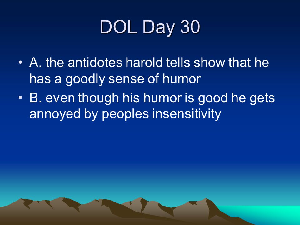 DOL Day 30 A. the antidotes harold tells show that he has a goodly sense of humor.