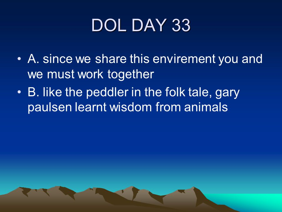 DOL DAY 33 A. since we share this envirement you and we must work together.
