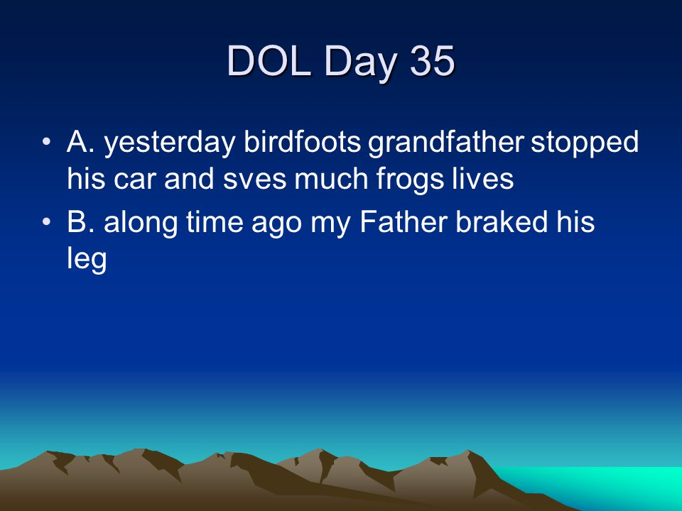 DOL Day 35 A. yesterday birdfoots grandfather stopped his car and sves much frogs lives.