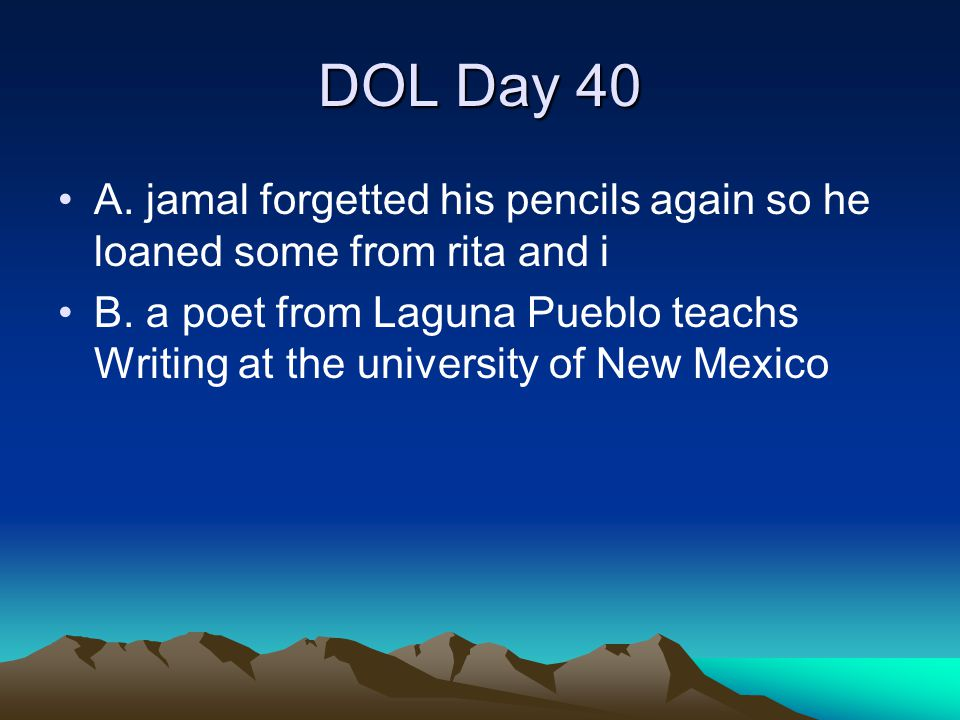 DOL Day 40 A. jamal forgetted his pencils again so he loaned some from rita and i.