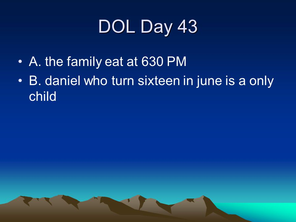 DOL Day 43 A. the family eat at 630 PM