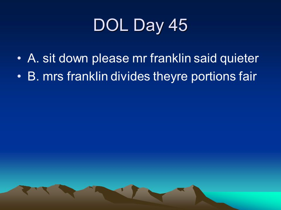 DOL Day 45 A. sit down please mr franklin said quieter
