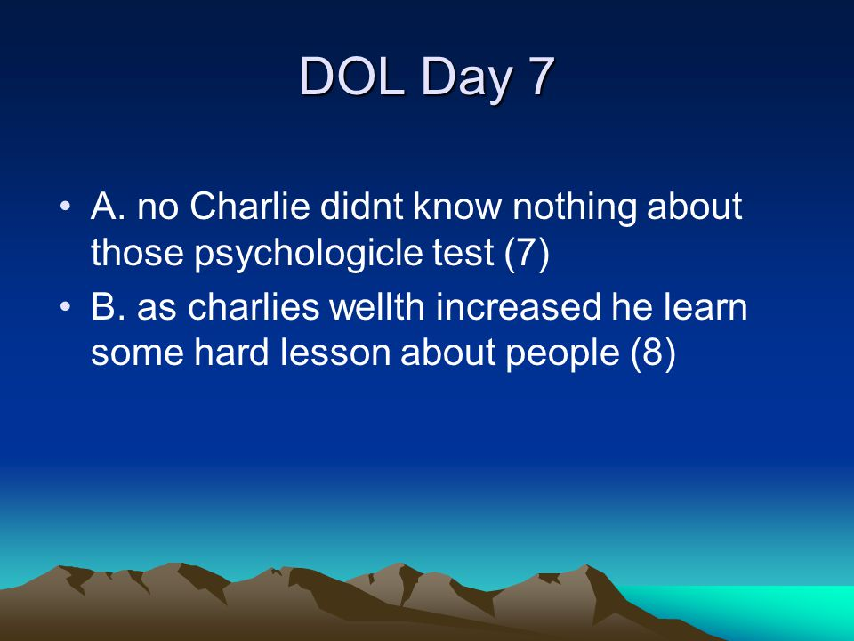 DOL Day 7 A. no Charlie didnt know nothing about those psychologicle test (7)