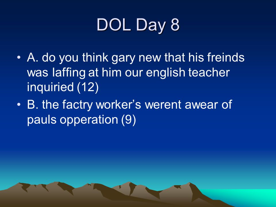 DOL Day 8 A. do you think gary new that his freinds was laffing at him our english teacher inquiried (12)