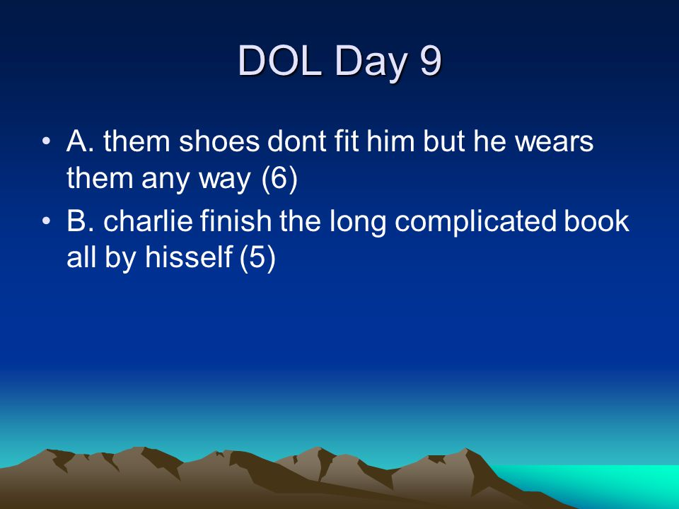 DOL Day 9 A. them shoes dont fit him but he wears them any way (6)