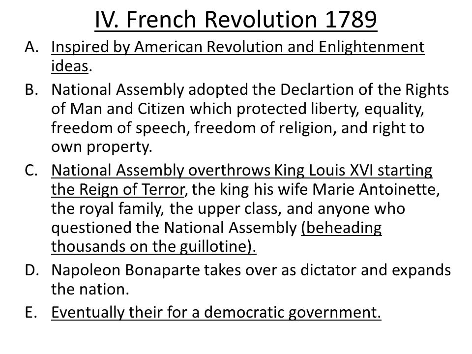 IV. French Revolution 1789 Inspired by American Revolution and Enlightenment ideas.