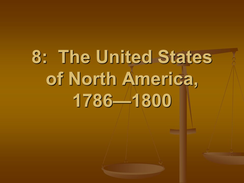 8: The United States of North America, 1786—1800