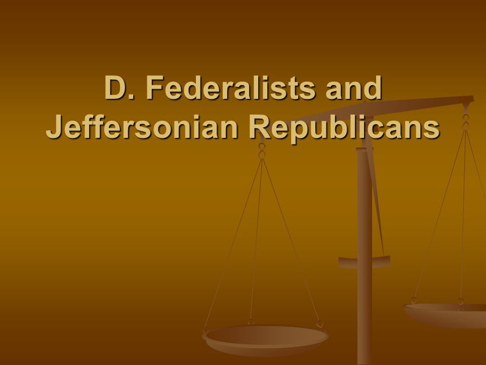 D. Federalists and Jeffersonian Republicans