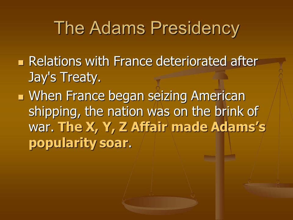 The Adams Presidency Relations with France deteriorated after Jay s Treaty.