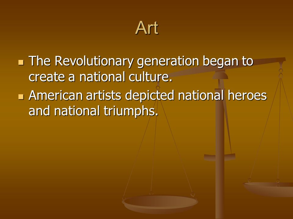 Art The Revolutionary generation began to create a national culture.