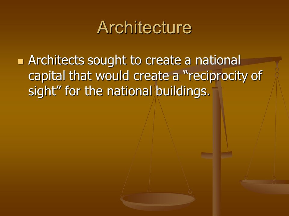 Architecture Architects sought to create a national capital that would create a reciprocity of sight for the national buildings.