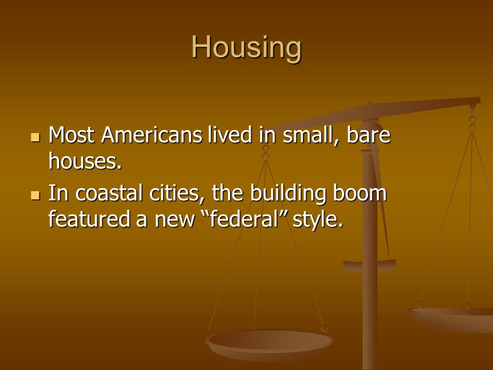 Housing Most Americans lived in small, bare houses.