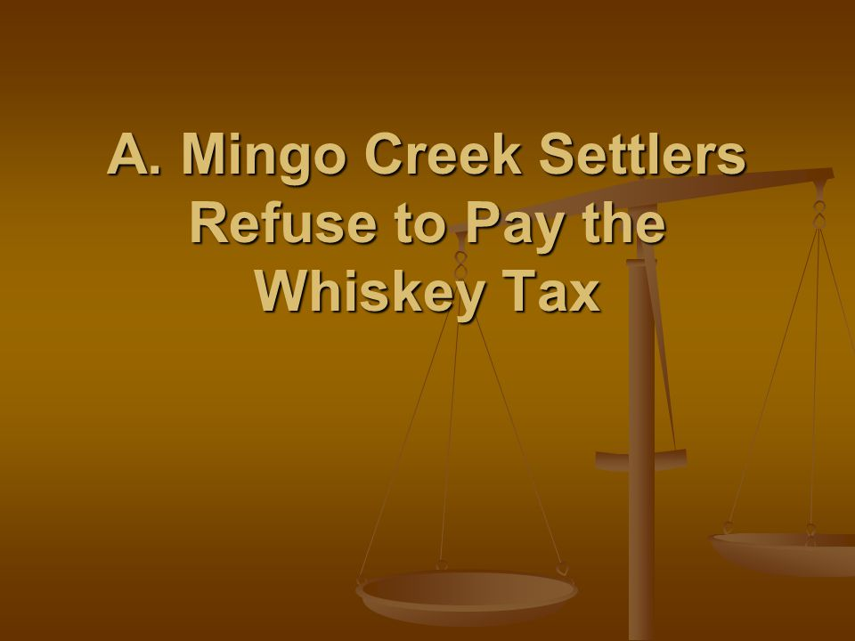 A. Mingo Creek Settlers Refuse to Pay the Whiskey Tax