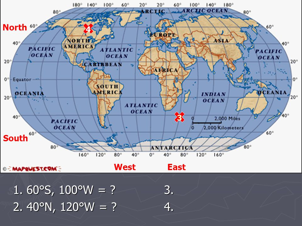 1. 60°S, 100°W = 3. 2. 40°N, 120°W = 4. North South West East 4 3