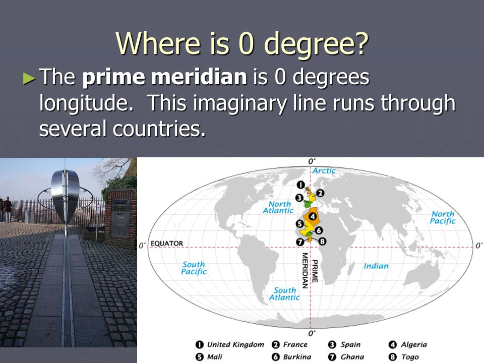 Where is 0 degree. The prime meridian is 0 degrees longitude.