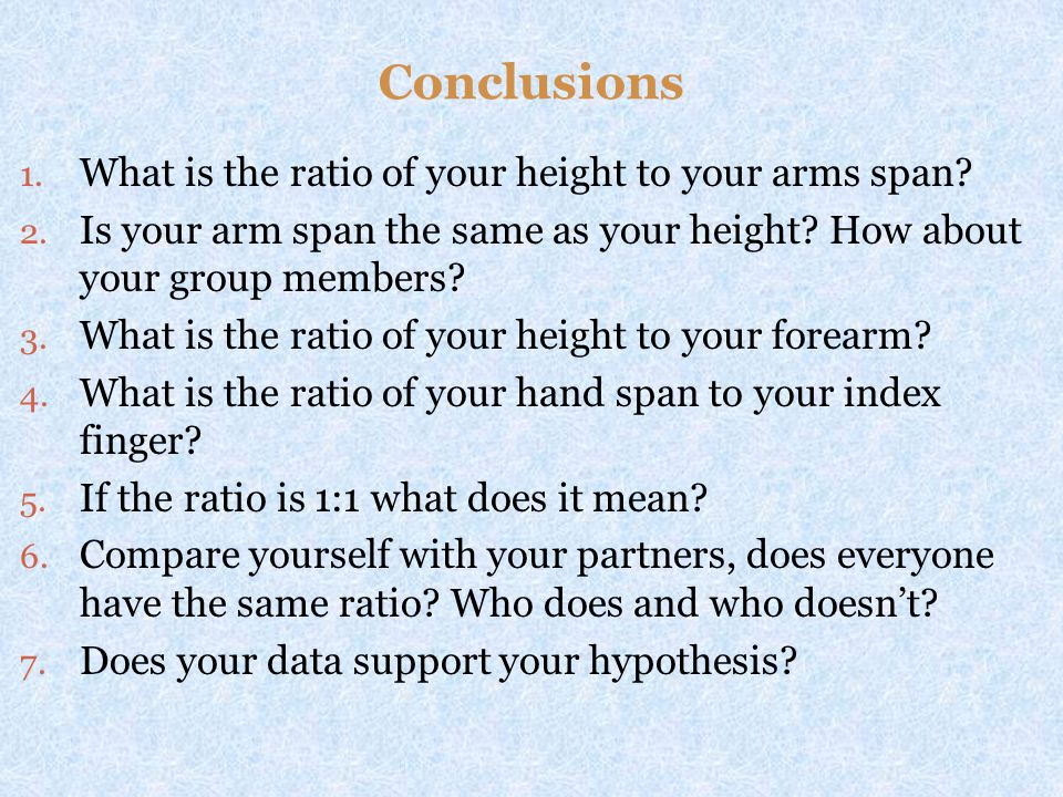 Conclusions What is the ratio of your height to your arms span