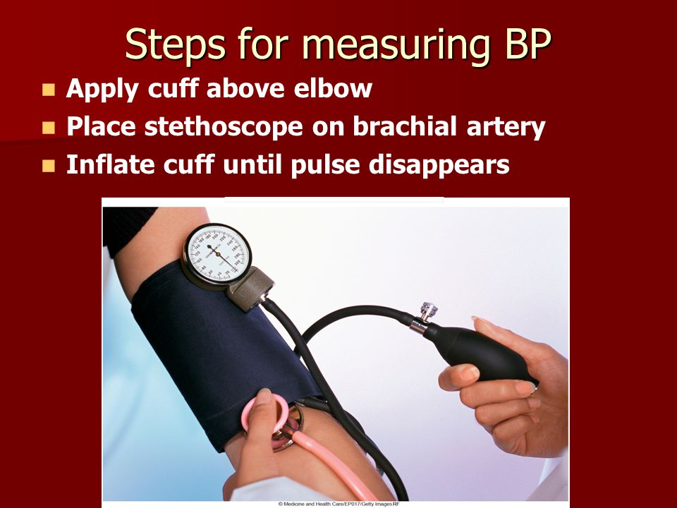 Steps for measuring BP Apply cuff above elbow