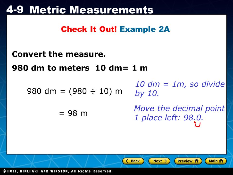 Check It Out! Example 2A Convert the measure. 980 dm to meters 10 dm= 1 m. 10 dm = 1m, so divide by 10.