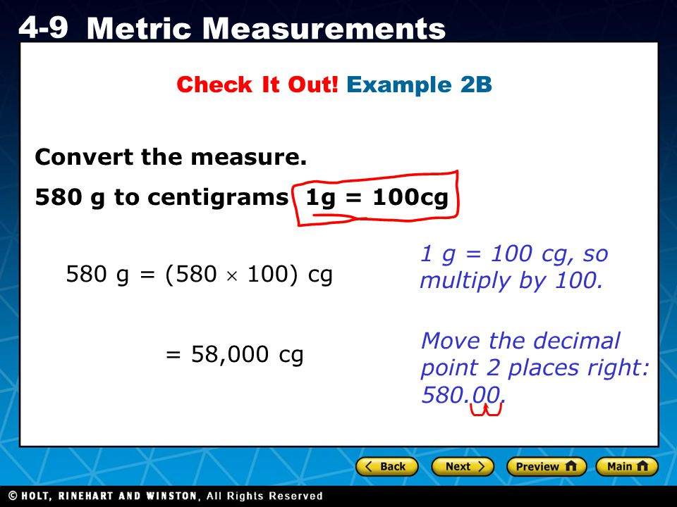 Check It Out! Example 2B Convert the measure. 580 g to centigrams 1g = 100cg. 1 g = 100 cg, so multiply by 100.