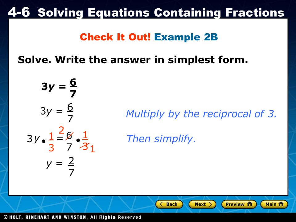 Check It Out! Example 2B Solve. Write the answer in simplest form. 6. 7. 3y = 6. 7. 3y = Multiply by the reciprocal of 3.