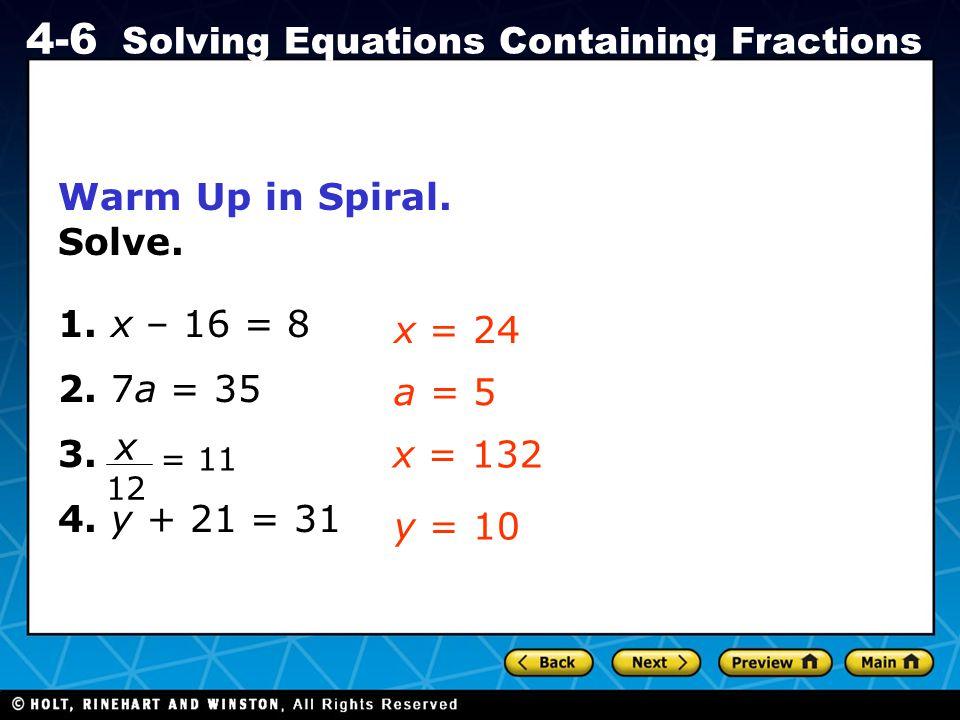 Warm Up in Spiral. Solve. 1. x – 16 = 8 2. 7a = 35 3. x = 24