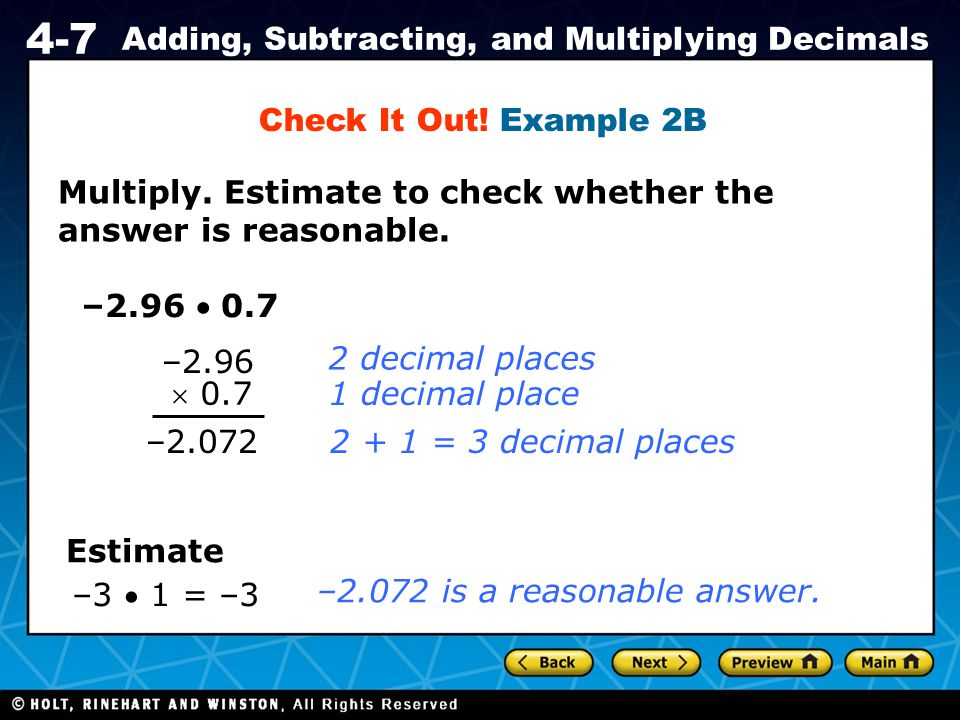 Check It Out! Example 2B Multiply. Estimate to check whether the answer is reasonable. –2.96  0.7.