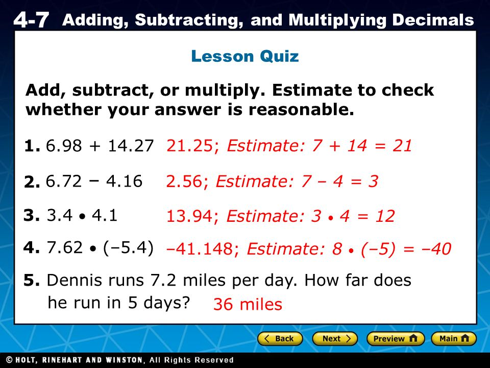 Lesson Quiz Add, subtract, or multiply. Estimate to check whether your answer is reasonable. 1. 6.98 + 14.27.