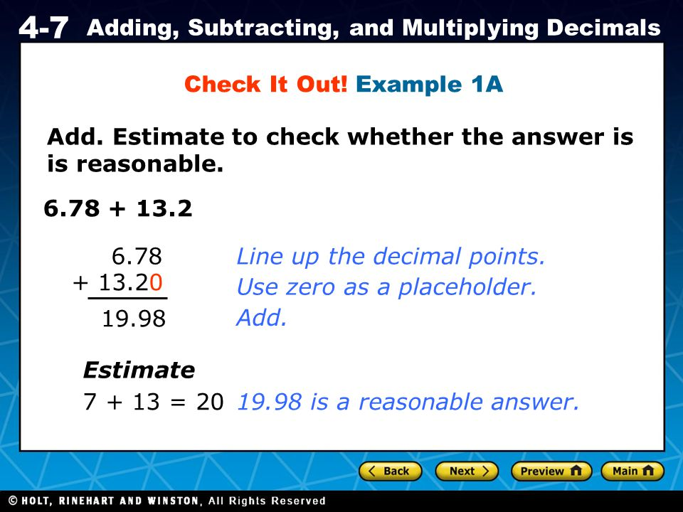 Check It Out! Example 1A Add. Estimate to check whether the answer is. is reasonable. 6.78 + 13.2.