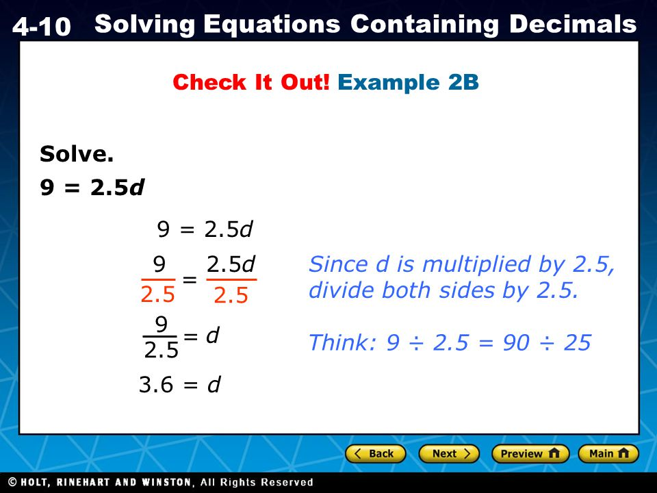 Check It Out! Example 2B Solve. 9 = 2.5d. 9 = 2.5d. 9. 2.5d. Since d is multiplied by 2.5, divide both sides by 2.5.