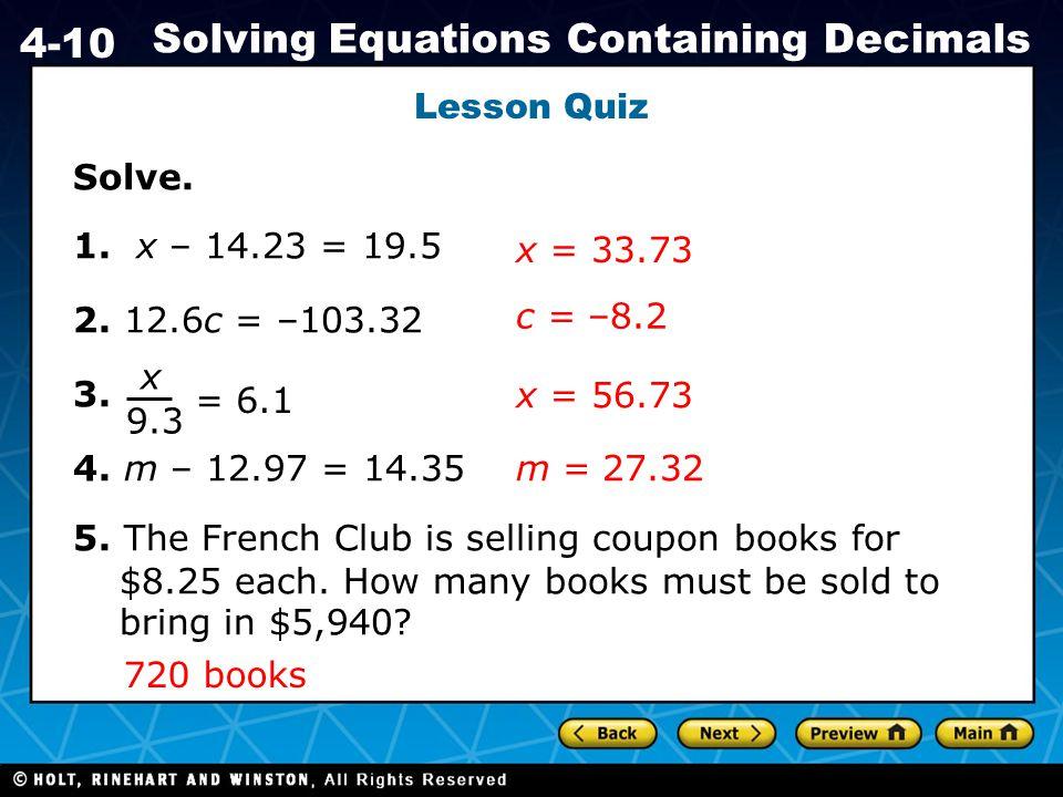 Lesson Quiz Solve. 1. x – 14.23 = 19.5. 2. 12.6c = –103.32. 3. 4. m – 12.97 = 14.35.