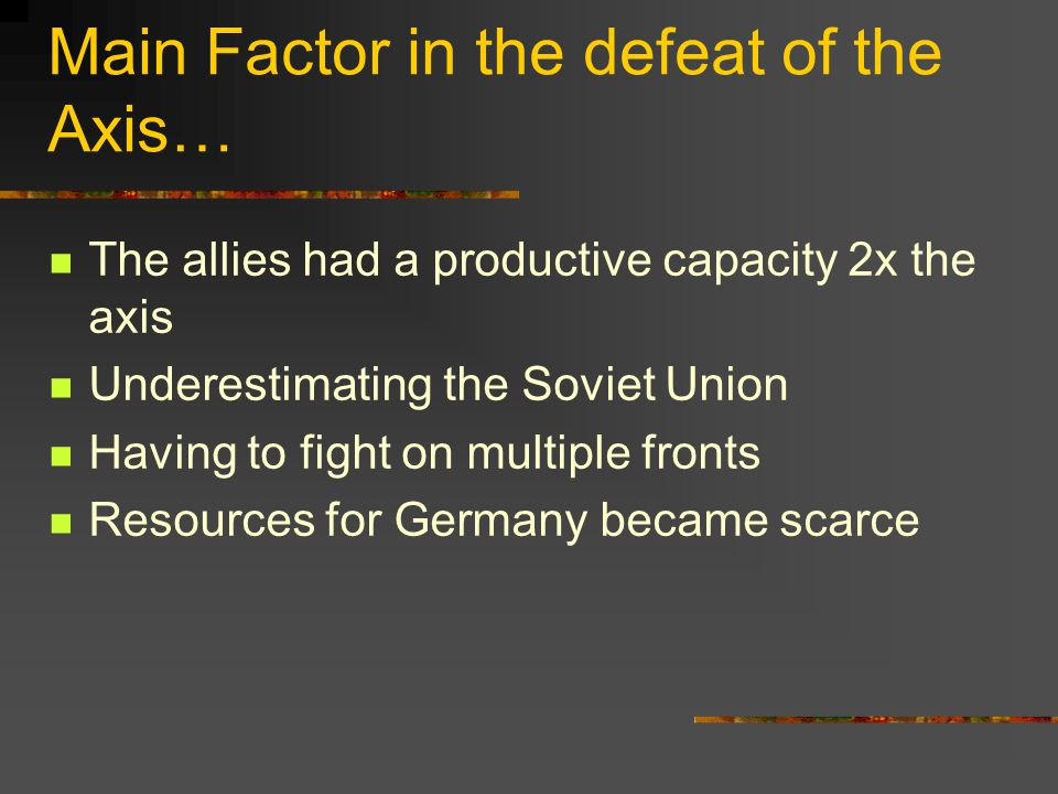 Main Factor in the defeat of the Axis…