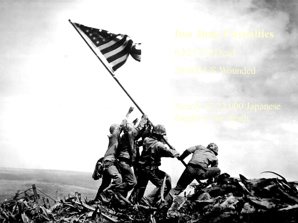 Iwo Jima Casualties 6,821 US Dead 20,000 US Wounded