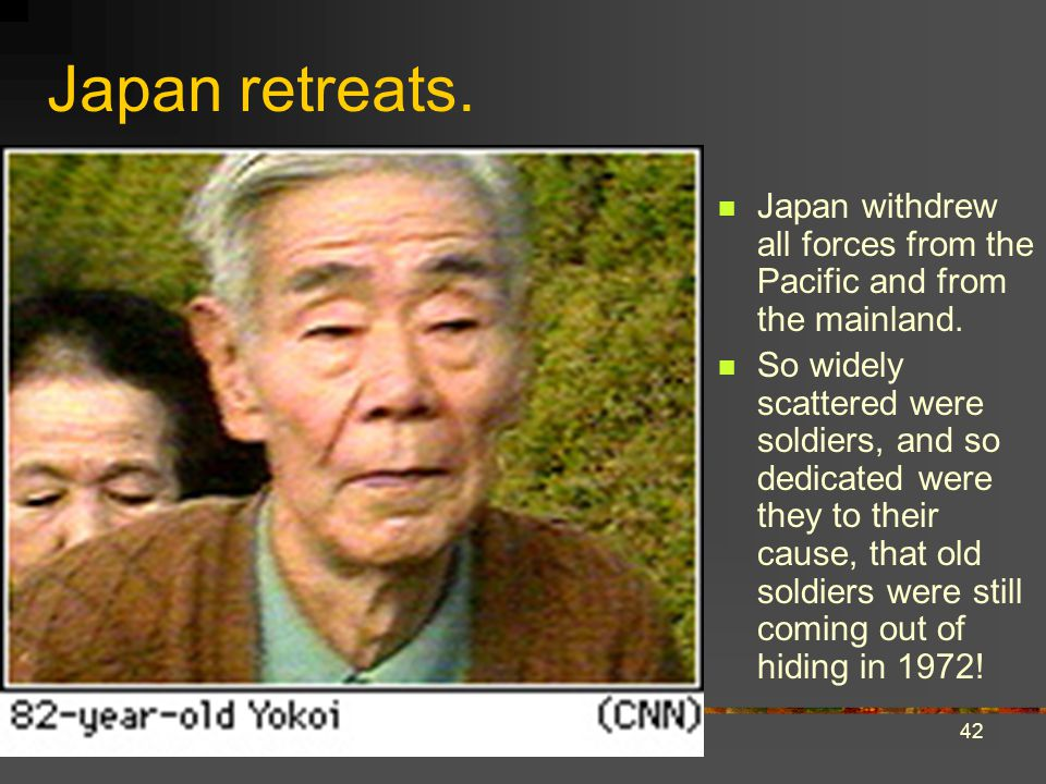 Japan retreats. Japan withdrew all forces from the Pacific and from the mainland.