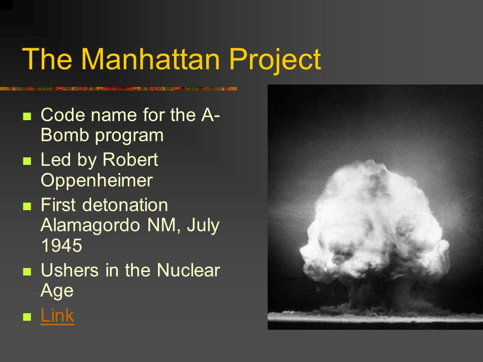 The Manhattan Project Code name for the A-Bomb program