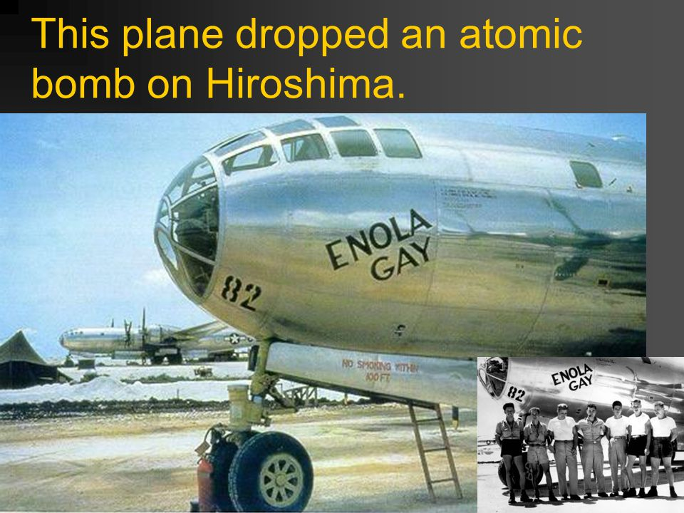 This plane dropped an atomic bomb on Hiroshima.