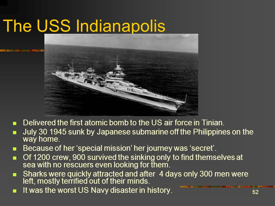 The USS Indianapolis Delivered the first atomic bomb to the US air force in Tinian.