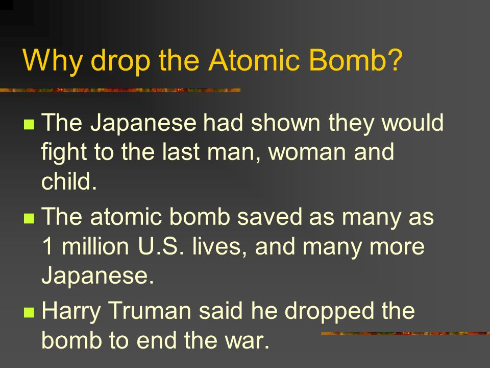 Why drop the Atomic Bomb
