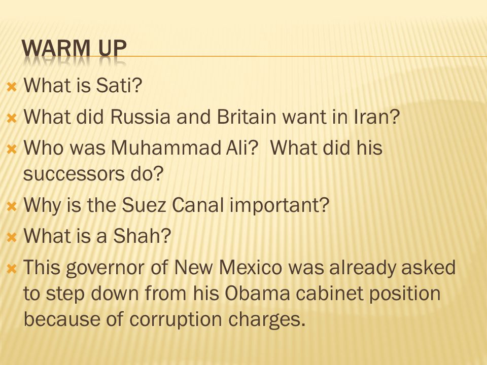 Warm Up What is Sati What did Russia and Britain want in Iran