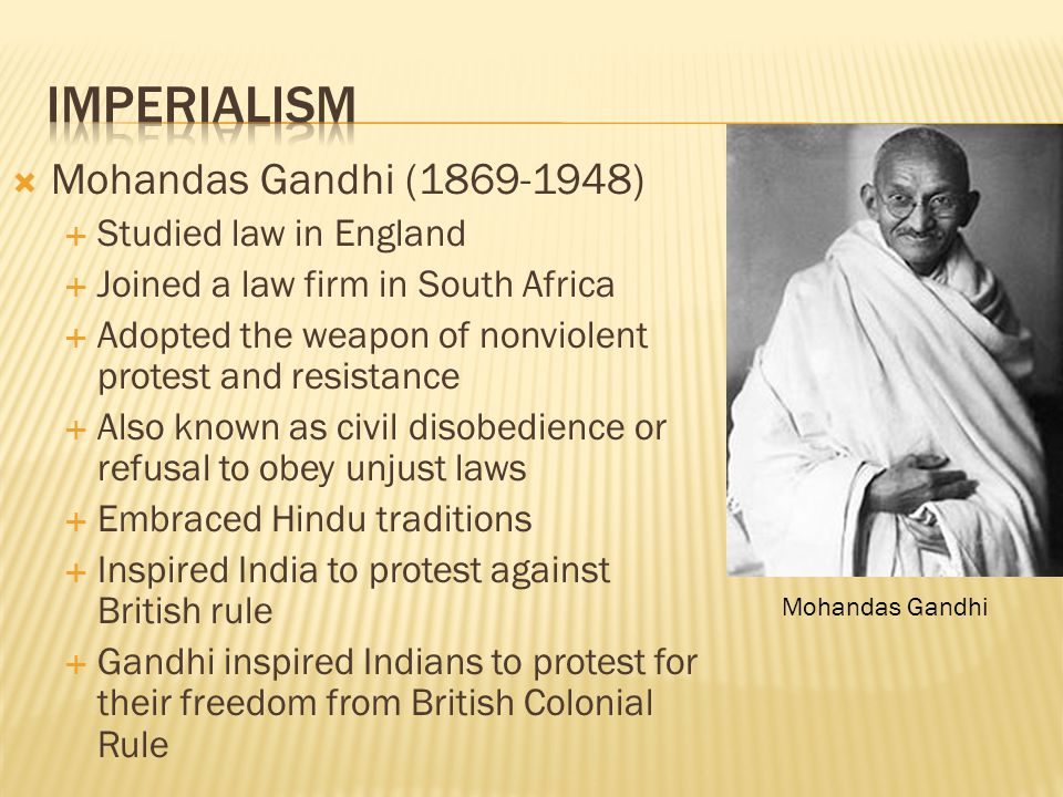 Imperialism Mohandas Gandhi (1869-1948) Studied law in England