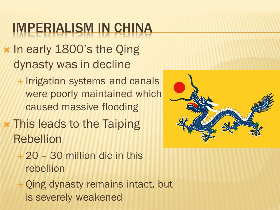 Imperialism in China In early 1800's the Qing dynasty was in decline