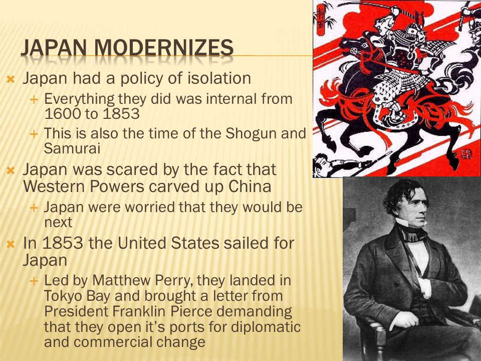 Japan modernizes Japan had a policy of isolation