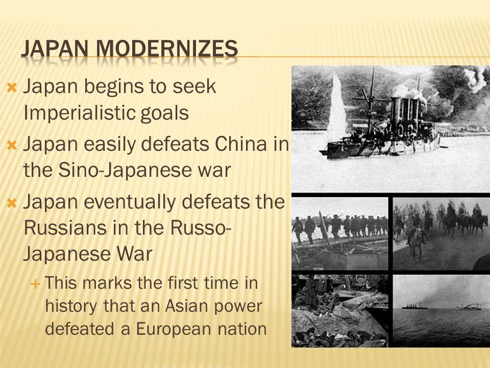 Japan Modernizes Japan begins to seek Imperialistic goals
