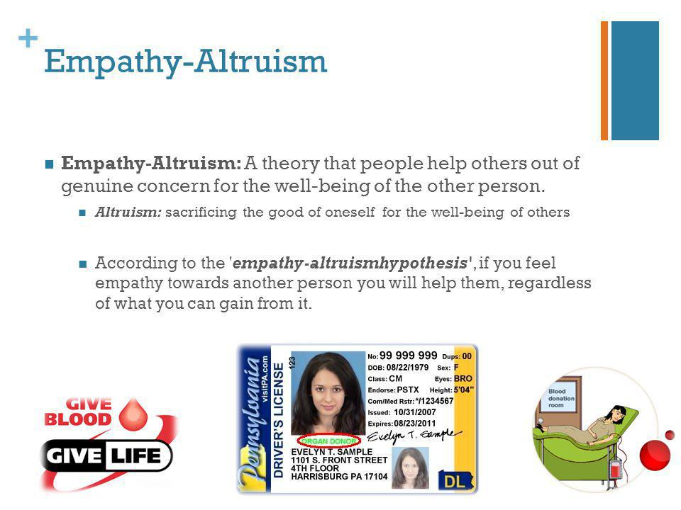Empathy-Altruism Empathy-Altruism: A theory that people help others out of genuine concern for the well-being of the other person.