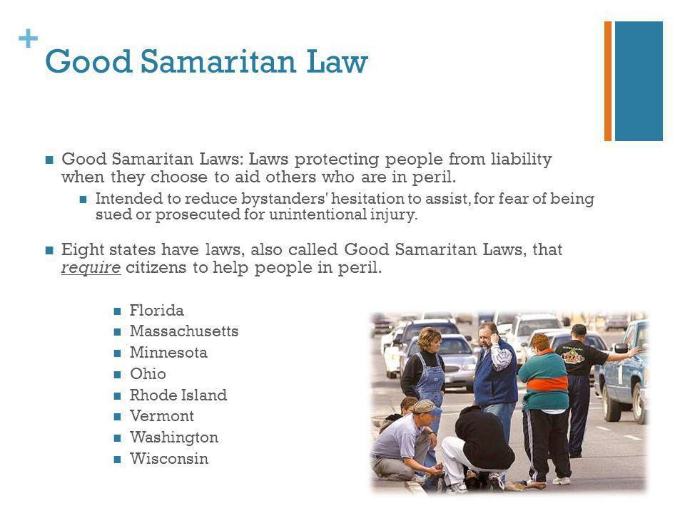 Good Samaritan Law Good Samaritan Laws: Laws protecting people from liability when they choose to aid others who are in peril.
