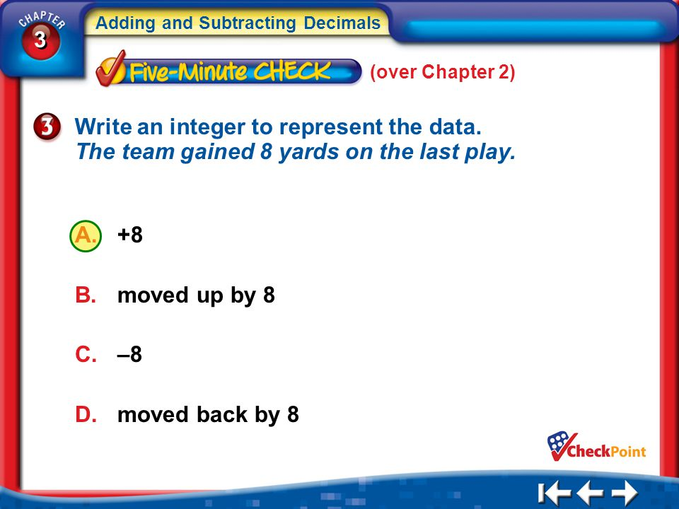 (over Chapter 2) Write an integer to represent the data. The team gained 8 yards on the last play.