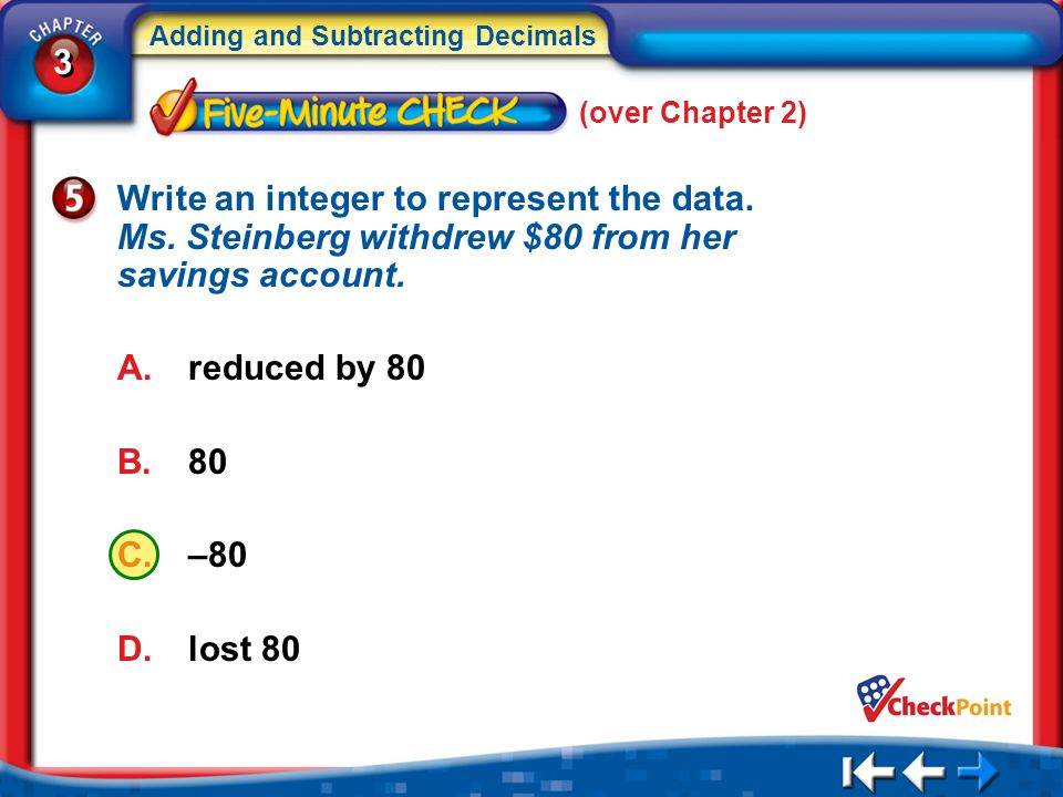 (over Chapter 2) Write an integer to represent the data. Ms. Steinberg withdrew $80 from her savings account.