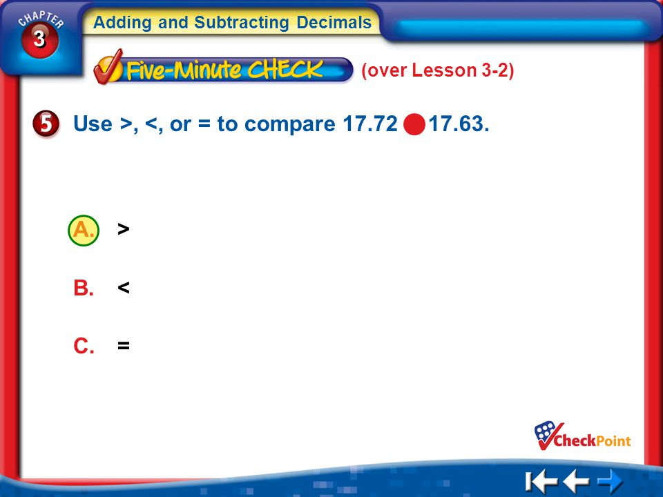 Use >, <, or = to compare 17.72 17.63.