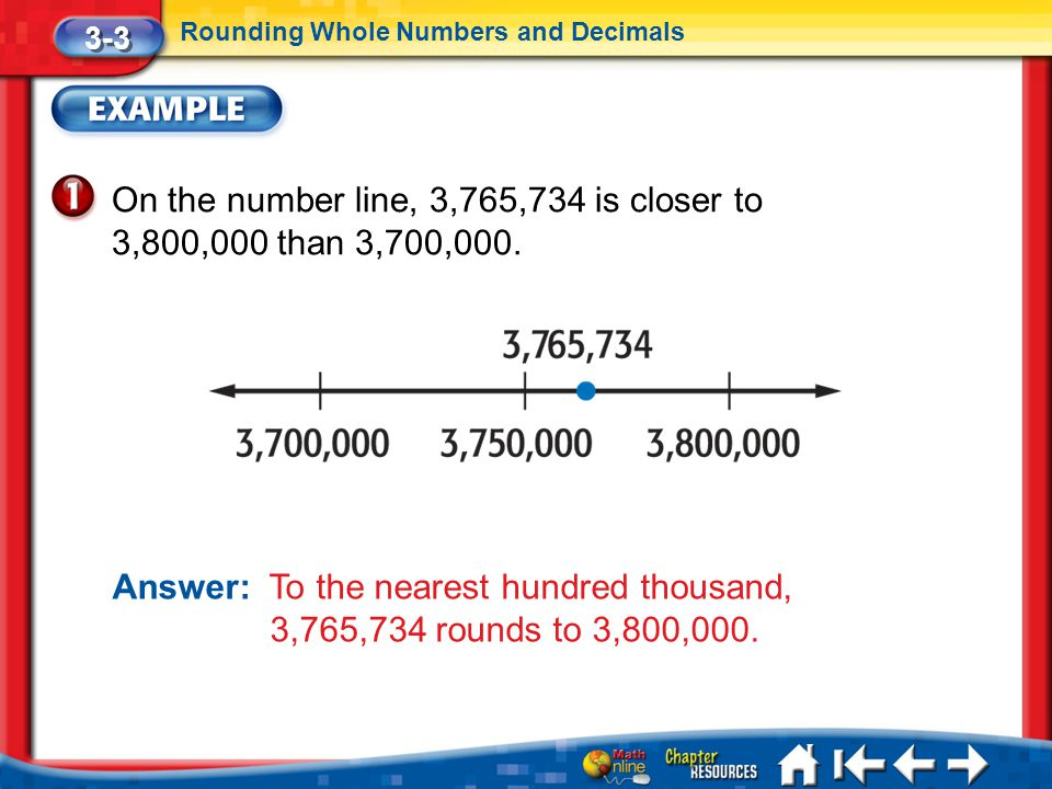 On the number line, 3,765,734 is closer to 3,800,000 than 3,700,000.