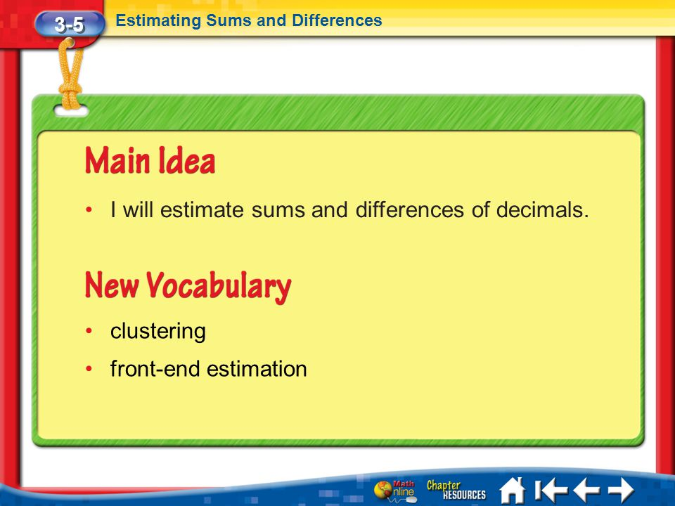 I will estimate sums and differences of decimals.