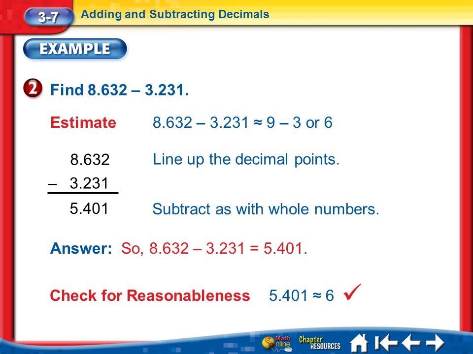Line up the decimal points.